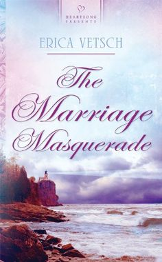 Erica Vetsch - The Marriage Masquerade / https://www.goodreads.com/book/show/8090216-marriage-masquerade?from_search=true&search_version=service