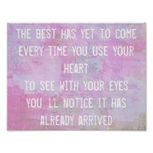 The Best Has Yet To Come... #quote inspiration wisdom #Poster