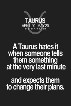 Daily Horoscope Taureau- Zodiac Mind  Your #1 source for Zodiac Facts  Daily Horoscope Taureau 2017 Description A Taurus hates it when someone tells them something at the very last minute and expects them to change their plans.