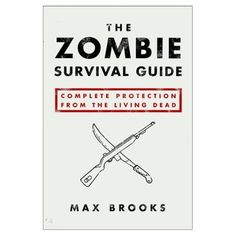 The Zombie Survival Guide.....