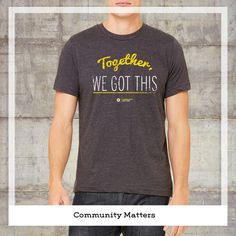 Support community matters with this Together we got this tee.