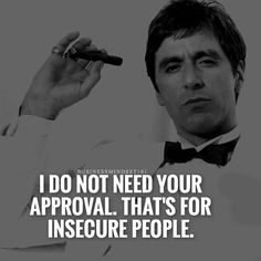 That's for insecure people. --- Love yourself and believe in yourself: That's loving God and believing in Him. Once you realize your true worth, you have everything you need. Wise Quotes, Success Quotes, Great Quotes, Motivational Quotes, Funny Quotes, Inspirational Quotes, Qoutes, Scarface Quotes, Godfather Quotes