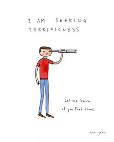 I am seeking terrificness