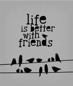 Life is better with #friends