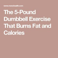 The 5-Pound Dumbbell Exercise That Burns Fat and Calories
