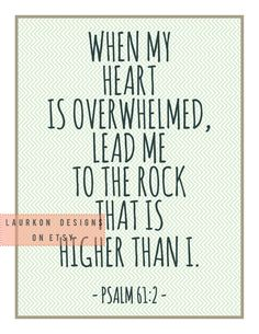 "Printable art Bible Verse. ""When my heart is overwhelmed, lead me to the rock that is higher than I."" Psalm 61:2. Laurkon Designs on Etsy, $7.00"