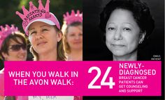 When you walk in the Avon Walk, 24 newly-diagnosed breast cancer patients can get counseling and support.