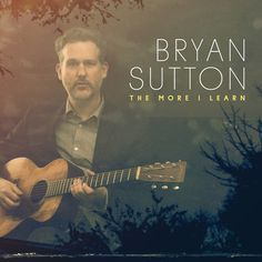 Bryan Sutton - The More I Know - Bluegrass guitar from Sugar Hill Records