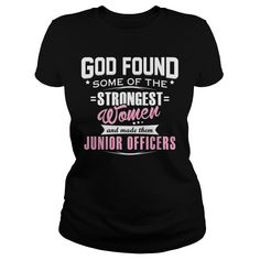 JUNIOR OFFICER God Found Some Of The STRONGEST WOMEN And Made Them T-Shirts, Hoodies. VIEW DETAIL ==► https://www.sunfrog.com/LifeStyle/JUNIOR-OFFICER--GODFOUND-Black-Ladies.html?id=41382