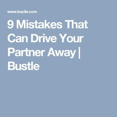 9 Mistakes That Can Drive Your Partner Away | Bustle