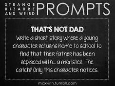 Write a story where a young character returns home to find that their father has been replaced with...a monster. The catch? Only the character notices. #writing #prompt