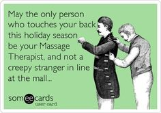 May the only person who touches your back this holiday season by your Massage Therapist and not a creepy stranger in line at the mall!  Come to Fulcher's Therapeutic Massage in Imlay City, MI and Lapeer, MI for all of your massage needs!  Call (810) 724-0996 or (810) 664-8852 respectively for more information or visit our website lapeermassage.com!