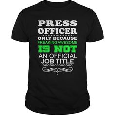 PRESS OFFICER ONLY BECAUSE FREAKING AWESOME IS NOT AN OFFICIAL JOB TITLE T-Shirts, Hoodies. GET IT ==► Funny Tee Shirts