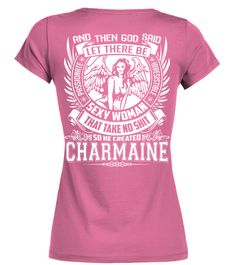 # CREATED CHARMAINE .  CREATED CHARMAINE A GIFT FOR A SPECIAL PERSON  It's a unique tshirt, with a special name!   HOW TO ORDER:  1. Select the style and color you want:  2. Click Reserve it now  3. Select size and quantity  4. Enter shipping and billing information  5. Done! Simple as that!  TIPS: Buy 2 or more to save shipping cost!   This is printable if you purchase only one piece. so dont worry, you will get yours.   Guaranteed safe and secure checkout via:  Paypal | VISA | MASTERCARD