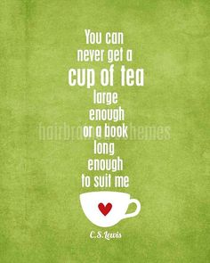"""You can never get a cup of tea large enough or a book long enough to suit me."" - CS Lewis #knowledge"