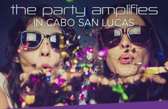 The party amplifies in Cabo San Lucas