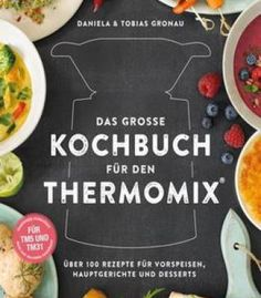 Naturally delicious 100 recipes for healthy eats that make you das groe kochbuch fr den thermomix ber 100 rezepte fr vorspeisen hauptgerichte und desserts forumfinder Image collections