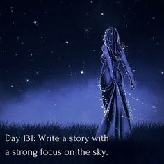 Day 131 of 365 Days of Writing Prompts: Write a story with a strong focus on the sky. Erin: The night sky talked to me. The stars told me where I was from. The moon told me where I was going. In th…