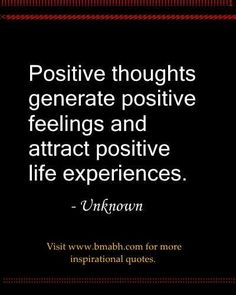 Positive thoughts generate positive feelings and attract positive life experiences. For more #quotes and #inspiration, follow us at https://www.pinterest.com/bmabh/ or visit our website www.bmabh.com/