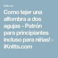 Como tejer una alfombra a dos agujas - Patrón para principiantes incluso para niñas! - iKnitts.com