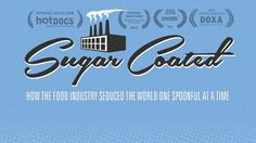"""A MUST SEE  ★★★★ out of ★★★★ James Bawden   """"If you want to know how sugar politics really works, see this film!"""" -Marion Nestle author of Sugar Soda  Is Sugar the new Tobacco?  Sugar Coated is an eye-opening feature documentary that examines the various tactics that has many health experts calling sugar the new tobacco.  Featuring: Dr. Rob Lustig, Gary Taubes, Cristin Kearns and Yoni Freedhoff  How did the food industry get us to stop asking the question: is sugar toxic? It all s..."""
