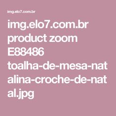 img.elo7.com.br product zoom E88486 toalha-de-mesa-natalina-croche-de-natal.jpg