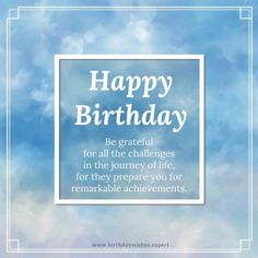 Be grateful for all the challenges in the journey of life, for they prepare you for remarkable achievements. Birthday Message To Myself, Birthday Messages For Sister, Happy Birthday Wishes, Inspirational Birthday Message, Grateful, Sisters, Challenges, Journey, Motivation