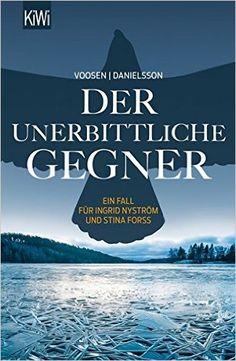 Der unerbittliche Gegner: Band 5 Ein Fall für Ingrid Nyström und Stina Forss: Amazon.de: Roman Voosen, Kerstin Signe Danielsson: Bücher