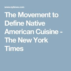 The Movement to Define Native American Cuisine - The New York Times