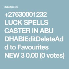 +27630001232 LUCK SPELLS CASTER IN ABU DHABIEditDeleteAdd to Favourites NEW 3 0.00 (0 votes)