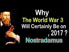 Nostradamus : Why The World - WW3 Will certainly Be on , 2017 ?