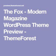 The Fox - Modern Magazine WordPress Theme Preview - ThemeForest