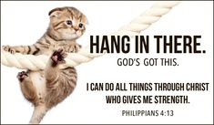 Care & Encouragement, Hang in There - Free Christian Ecards, Online Greeting Cards Hang In There Images, Hang In There Quotes, Jesus Loves Us, God Loves Me, Bible Quotes, Bible Verses, Scriptures, Philippians 4 13, Give Me Strength