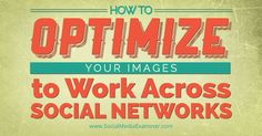 How to Optimize Your Images to Work Across Social Networks (scheduled via http://www.tailwindapp.com?utm_source=pinterest&utm_medium=twpin&utm_content=post2904257&utm_campaign=scheduler_attribution)