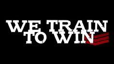 We Train To Win!