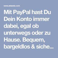 Mit PayPal hast Du Dein Konto immer dabei, egal ob unterwegs oder zu Hause. Bequem, bargeldlos & sicher. Bezahle einfach mit Deiner E-Mail-Adresse und Passwort. PayPal Deinen Freunden empfehlen oder mit Cashback einkaufen und 10 € verdienen. Dieser Shop gehört zu den Kategorien Banken & Kreditkarten. 808621 Empfehlungen.