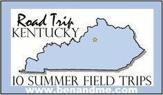 Ben and Me: Road Trip Kentucky: 10 Summer Field Trip Ideas