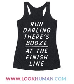 Run Darling, There's Booze At The Finish Line.' Show that you will run for wine with this funny runny shirt. This tee is perfect for any runner who needs a little bit of added motivation to make it across the finish line.