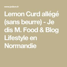Lemon Curd allégé (sans beurre) - Je dis M. Food & Blog Lifestyle en Normandie