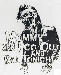 Misfits-mommy, can I go out and kill tonight!