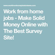 Work from home jobs - Make Solid Money Online with The Best Survey Site!