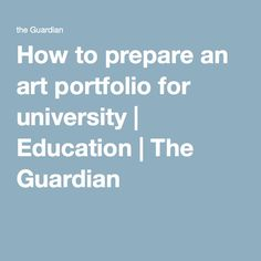 How to prepare an art portfolio for university | Education | The Guardian