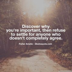 Discover why you're important, then refuse to settle for anyone who doesn't completely agree. #single #quotes