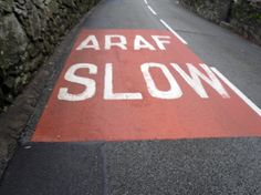 """Wales! Welsh for slow ...... every time I visit Wales my Brother says """"are they still trying to stop Araf speeding?""""  Always makes me laugh!"""