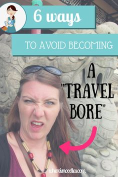 Are you a travel bore? If you love talking about travel as much as I do then the answer is probably yes! But don't worry...you're not the only one! Here's six tips that will help you be a travel bore no more!