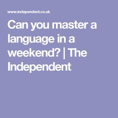 Can you master a language in a weekend? | The Independent