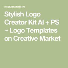 Stylish Logo Creator Kit AI + PS  ~ Logo Templates on Creative Market