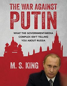 The War Against Putin: What the Government-Media Complex Isn't Telling You About Russia by M. S. King http://www.amazon.com/dp/1500316261/ref=cm_sw_r_pi_dp_YWvlwb1KWTYJQ