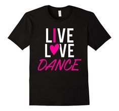 Live Love Dance Dancing Dancer t-shirt | One of the largest and best collection of Mother's day style sayings and graphic tee shirts anywhere on the web. The great gift for your mom or wife. More styles daily updated!