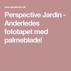 Perspective Jardin - Anderledes fototapet med palmeblade!